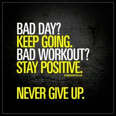 """""""Bad day? Keep going. Bad workout? Stay positive. Never give up."""" - We all go through bad days and bad workouts. But we do NOT give up. We keep going and we stay positive. Always. 