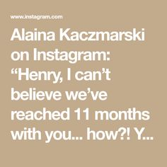 """Alaina Kaczmarski on Instagram: """"Henry, I can't believe we've reached 11 months with you... how?! You are truly the sweetest, happiest little joy. Your favorite things are…"""" I Can, Believe, Favorite Things, Joy, Canning, Sweet, Happy, Instagram, Candy"""
