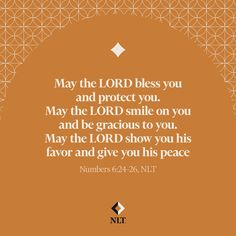 """""""May the Lord bless you and protect you. May the Lord smile on you and be gracious to you. May the Lord show you his favor and give you his peace."""" Numbers 6:24-26, NLT #NewLivingTranslation #NLTBible #Bibleverse #Bibleverses #Biblestory #Biblestories #Bibleversesdaily #Bibleversedaily #Biblequote365 #Biblewords #Bibledaily #Bibleverseoftheday #BibleScriptures #Bibleinspiration #Christianinspiration #Biblesays #dailyBible #dailyBibleverse #dailyBiblereading Bible Words, Bible Scriptures, New Living Translation, Daily Bible, Verse Of The Day, Bible Stories, Christian Inspiration, Numbers, Lord"""
