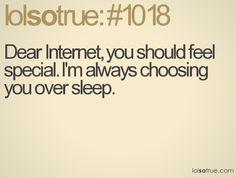 """#InternetAddiction? """"Dear internet, you should feel special.  I'm always choosing you over sleep""""  #homeschool"""