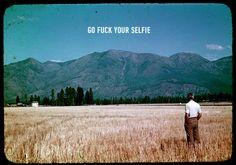 Go fuck your selfie