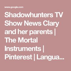 Shadowhunters TV Show News Clary and her parents | The Mortal Instruments | Pinterest | Language, Hunt's and The age