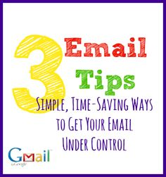 3 Email Tips Simple, Time-Saving Ways to Get Your Email Under Control