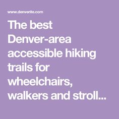 The best Denver-area accessible hiking trails for wheelchairs, walkers and strollers - Denverite