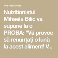 """Nutritionistul Mihaela Bilic va supune la o PROBA: """"Vă provoc să renunțați o lună la acest aliment! Veți slăbi garantat"""" - Evz Monden Math Equations, Health, Food, Health Care, Salud"""