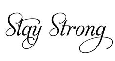 stay strong (cursive)
