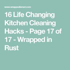 16 Life Changing Kitchen Cleaning Hacks - Page 17 of 17 - Wrapped in Rust