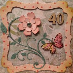 40th Birthday card from a design idea by Jenny. Paper, die cuts and stamped and embossed butterfly.