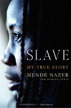 Slave: My True Story by Mende Nazer. An eyeopener to modern day slavery.