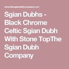Sgian Dubhs - Black Chrome Celtic Sgian Dubh With Stone TopThe Sgian Dubh Company