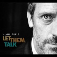 The Official Hugh Laurie Website. Stay tuned for information on Hugh Laurie's music and the release of his debut album. Hugh Laurie sings The Blues on 'Let Them Talk', out May Hugh Laurie, Annie Lennox, Marvin Gaye, Stevie Wonder, Radios, Let Them Talk, Let It Be, Indie, Album Covers