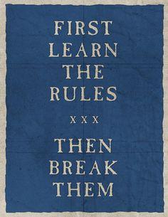 Learn the rules, then break them