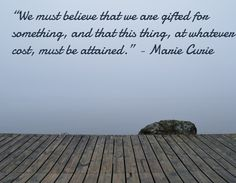 """""""We must believe that we are gifted for something, and that this thing, at whatever cost, must be attained. Inspirational Quotes For Women, Strong Women Quotes, Marie Curie, Woman Quotes, Women Empowerment, Believe, Inspiring Quotes For Women, Lady Quotes, Wife Quotes"""