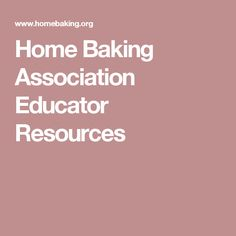 Home Baking Association Educator Resources