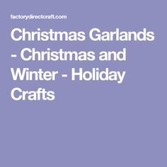 Christmas Garlands - Christmas and Winter - Holiday Crafts
