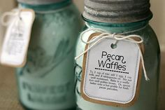 Who doesn't like to receive edible gifts?  Ingredients:  In a large bowl, combine:  6 cups flour  3 tablespoons baking powder  1 1/2 teaspoons salt  1/4 cup sugar  1 1/2 cup pecans  Directions:  Spoon mixture into 2 large mason jars.  Attach a label or tag of your choice with the following note:To 1 cup of mix: add 1 egg, 1 cup of milk, and 3 tablespoons of oil. Stir just until moistened. Bake in a waffle iron until golden brown. Or, spoon batter onto a hot griddle for fresh pecan pancakes.