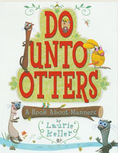Do Unto Otters: A Book About Manners - Mr. Rabbit's new neighbors are Otters. But he doesn't know anything about otters. Will they be friends? Just treat otters the same way you'd like them to treat you, advises Mr. Teaching Kids Respect, Teaching Manners, Teaching Ideas, Teaching Resources, Manners Preschool, School Resources, Teaching Tools, Teaching Kindness, Preschool Literacy