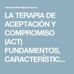 LA TERAPIA DE ACEPTACIÓN Y COMPROMISO (ACT) FUNDAMENTOS, CARACTERÍSTICAS Y EVIDENCIA