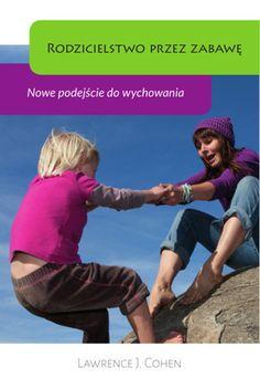Rodzicielstwo przez zabawę, Lawrence J. Au Pair, Self Development, Reading, Books, Baby, Literatura, Author, Libros, Book