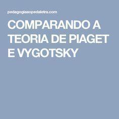 COMPARANDO A TEORIA DE PIAGET E VYGOTSKY Jean Piaget, Graduation Post, Cultural Studies, English Study, Science, School, Leis, Atv, Montessori
