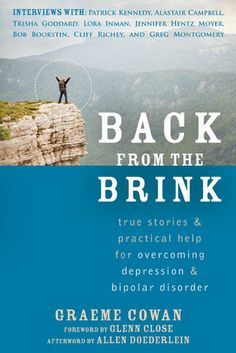 Back from the Brink: True Stories and Practical Help for Overcoming and Disorder: Graeme Cowan, Allen Doederlein, Glenn C. Battling Depression, Overcoming Depression, Depression Bipolar, Compulsive Disorder, Bipolar Disorder, Mental Health Stigma, Mental Illness, Bipolar Depression Treatment, Weight Gain