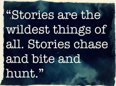 """To the Teller: """"Stories are the wildest things of all. Stories chase and bite and hunt."""" A Monster Calls, Patrick Ness A Monster Calls Quotes, Important Quotes, Epic Quotes, Calling Quotes, Favorite Book Quotes, Depression Quotes, Writers Write, Magic Book, Words Quotes"""