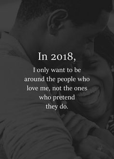 I only want to be around the people who love me, not the ones who pretend they do