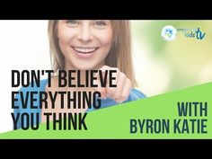 Don't Believe Everything You Think w/ Byron Katie Byron Katie, Empowering Quotes, Family Quotes, Everything, Thinking Of You, Families, Believe, Parenting, This Or That Questions