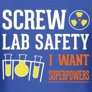 Screw Lab Safety, I Want Superpowers