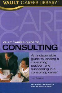 Vault Career Guide to Consulting; Call #: CNST 6