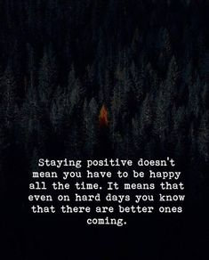 Positive Quotes : Staying positive doesnt mean you have to be happy all the time. - Hall Of Quotes Top Quotes, Great Quotes, Quotes To Live By, Hurt Quotes, Badass Quotes, Positive Attitude Quotes, Staying Positive Quotes, Positive Thoughts, Motivational Quotes