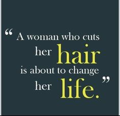 """""""A woman who cuts her hair is about to change her life"""""""