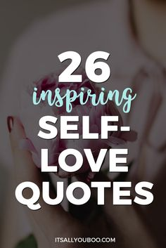 Self-Love is so important! Here are 26 must-read self-love quotes that inspire you to just love yourself, where you are at.  Click to get a hug on the inside that you need today.