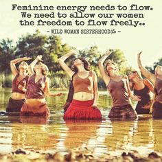 Feminine energy needs to flow. We need to allow our women to flow freely.. - J.H. WILD WOMAN SISTERHOODॐ #WildWomanSisterhood #nature #wildwomen #wildwomanteachings #theuniversewithin #femininedivine #wildwomanmedicine #rewild #repinned #earthenspirit #touchtheearth #holyplace #brewyourmedicine #gaia #earth #wildtemple
