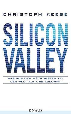Silicon Valley: Was aus dem mächtigsten Tal der Welt auf…