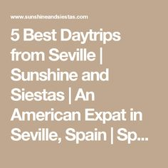 5 Best Daytrips from Seville | Sunshine and Siestas | An American Expat in Seville, Spain | Spain Travel and Culture Blog