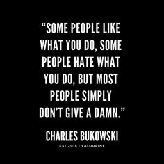 """'""""Some people like what you do, some people hate what you do, but most people simply don't give a damn. Short Inspirational Quotes, Motivational Quotes For Life, Short Quotes, Quotes Motivation, Quote Life, Good Life Quotes, Inspiring Quotes About Life, Spiritual Quotes, Wisdom Quotes"""