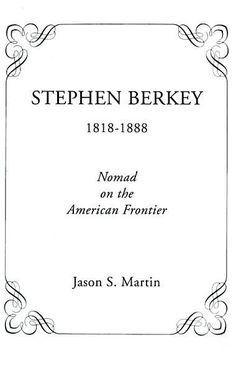Stephen Berkey, 1818-1888: Nomad on the American Frontier