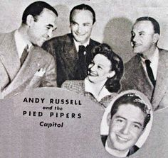 Vocal group, The Pied Pipers and vocalist, Andy Russell, while they were all under recording contracts with Johnny Mercer's, Capitol Records