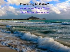 Traveling to Oahu? 10 ways to make your trip more authentic - advice from a local!