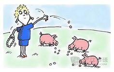Parels voor de zwijnen gooien/werpen  (= iets waardevols geven aan mensen die dat niet weten te waarderen) E: to cast pearls before swine F: donner de la confiture aux cochons. / jeter des perles aux pourceaux (aux cochons). / jeter des perles devant les pourceaux D: Perlen vor die Säue werfen S: echar margaritas a los cerdos.