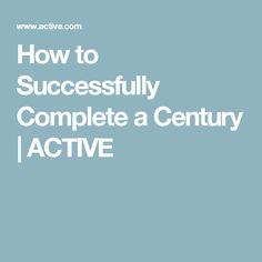 How to Successfully Complete a Century | ACTIVE