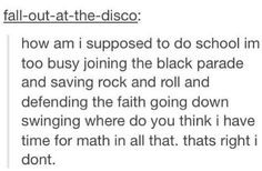 the struggle is real >>>let's just all drop out and let the teachers be like your wasting time life's only so Long And we'll make bands that become famous and show the teachers who wasting time now