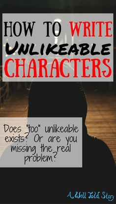"""Is a character really """"too unlikeable""""? Or is there an underlying issue hiding in this critique? Here's what your real problem might be (and how to fix it). #writing #writingtips #novelwriting #characters #awelltoldstory"""