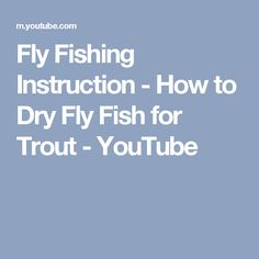 Fly Fishing Instruction - How to Dry Fly Fish for Trout - YouTube