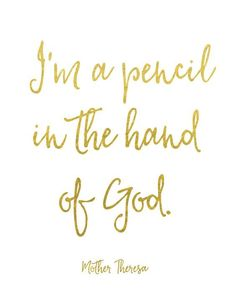 I'm a pencil in the hand of God. -Mother Theresa Created with shiny reflective… Good Quotes, Bible Quotes, Quotes To Live By, Me Quotes, Inspirational Quotes, Motivational, God Quotes About Love, 2015 Quotes, Change Quotes