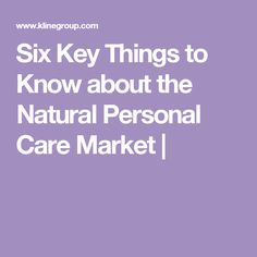 Six Key Things to Know about the Natural Personal Care Market |