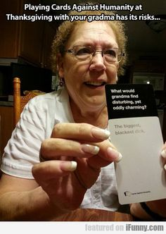 Funny pictures about Playing Cards Against Humanity with your grandma . Oh, and cool pics about Playing Cards Against Humanity with your grandma . Also, Playing Cards Against Humanity with your grandma . Lol, Haha Funny, Funny Memes, Funny Stuff, Jokes, Random Stuff, Freaking Hilarious, Fun Funny, Haha