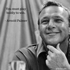 You must play boldly to win - Arnold Palmer @ArniesArmy_AP #golf #quotes #golfquotes