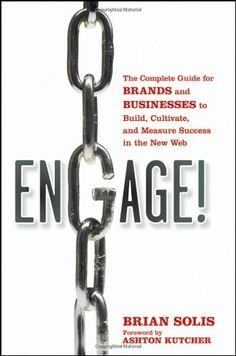 Engage: The Complete Guide for Brands and Businesses to Build, Cultivate, and Measure Success in the New Web by Brian Solis, http://www.amazon.com/dp/0470571098/ref=cm_sw_r_pi_dp_LWZEpb1R378JV